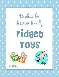 Free!!! 45 Ideas For Classroom Friendly Fidget Toys