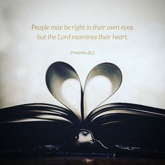 #glword Every way of a man is right in his own eyes but the Lord weighs the heart. Proverbs 21:2 ESV