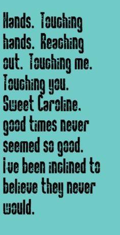 neil diamond - sweet caroline Ba da da ba da da da da SWEET CAROLINE Good times never seemed so good. SO GOOD SO GOOD Sweet Caroline. I say viener you say snitzel. Viener…………..Snitzel.