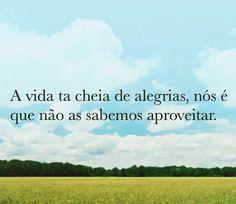 A vida está cheia de alegrias... ;)   #alegrias #vida #aproveitar
