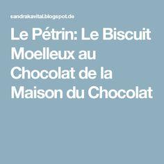 Le Pétrin: Le Biscuit Moelleux au Chocolat de la Maison du Chocolat