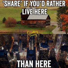"""Share"" if you'd rather live here than here. #countrylife #lifefactquotes #countrythang #countrythangquotes #countryquotes #countrysayings"