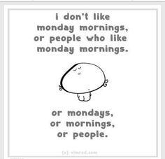 I don't like Monday mornings…