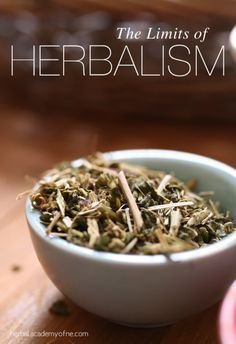 Herbalism does have limits. But that's not a bad thing. . .