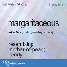 Do you own any margaritaceous jewelry? #wotd #wordoftheday #dictionarycom #words #learning #language #vocabulary #definition
