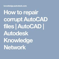 How to repair corrupt AutoCAD files | AutoCAD | Autodesk Knowledge Network