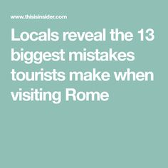 Locals reveal the 13 biggest mistakes tourists make when visiting Rome