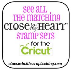 Obsessed with Scrapbooking: Coordinating Close To My Heart Stamp Sets for Cricut Art Philosophy and Cricut Artiste Cartridges