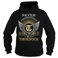 Awesome Tee Never Underestimate The Power of a THORNOCK - Last Name, Surname T-Shirt T shirts