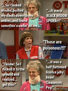 "Classic Peg.  (""Claaaaasssic Peg!!"")  One of my all time favorite SNL skits. =)"