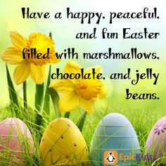 Have a happy, peaceful and fun Easter with marshmallows, chocolate and jelly beans, www.4epickids.com Little Dolly, Outdoor Fun For Kids, Easter Quotes, Holiday Messages, About Easter, Garden Quotes, Summer Activities For Kids, Easter Decor, Kid Spaces