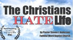 The Christians Hate Life by Pastor Steven L Anderson