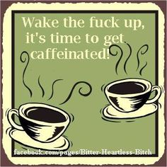 Wake the f*ck up....(excuse the language)....
