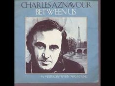 She - Charles Aznavour  (have always been in love with this man! :)