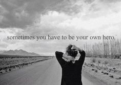 Sometimes you have to be your own hero. Self love. Quote.