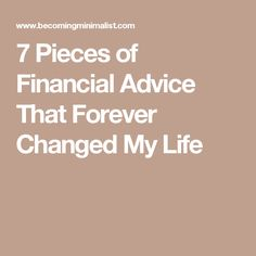 7 Pieces of Financial Advice That Forever Changed My Life
