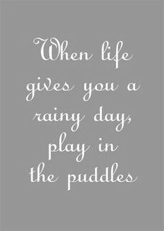 When life gives you a rainy day, play in the puddles. :). Subscribe to Life's Learning's blog at: http://lifeslearning.org/ Counselors, join us at: Facebook.com/LifesLearningForCounselors Facebook for everyone: www.facebook.com/LifesLearningForEveryone