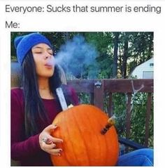 Everyone: Sucks that summer is ending - Nuff said - iFunny :) Grow Room Design, Stoner Meme, Stoner Quotes, Weed Pipes, Weed Humor, 420 Girls, Stoner Girl, Smoking Weed, Funny Stuff