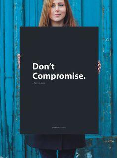Steve Jobs: Don't compromise.