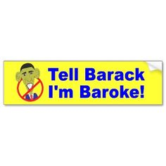 Anti Obama Tell Barack I'm Baroke Bumper Sticker