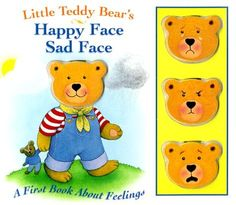 Little BearS Happy Face/Sad (First Book about Feelings) by Lynn Offerman. Happy, sad, scared, and angry faces.  Match the face to the situation described.  Preschool level.