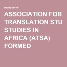 Formation of Association for translation studies with an African agenda and African languages. News India, Languages, African, Study, Idioms, Studio, Studying, Research