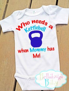 Who needs a kettlebell when Mommy has me Bodysuit by BellabugsBaby