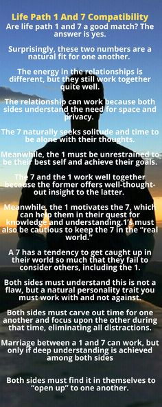 What is the Life Path 1 And 7 Compatibility? Are life path 1 and 7 a good match? The answer is yes.  Surprisingly, these two numbers are a natural fit for one another. The energy in the relationships is different, but they still work together quite well.  The relationship can work because both sides understand the need for space and privacy. The 7 seeks solitude and time to be alone with their thoughts. Meanwhile, the 1 must be unrestrained to be their best self and achieve their goals. Love Compatibility, Secrets Revealed, Feeling Lonely, Still Working, The Real World, What Is Life About, Numerology, Best Self, Solitude