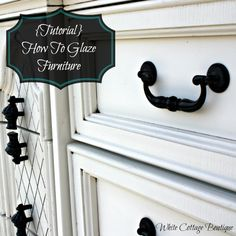 {Tutorial} How To Glaze Painted Furniture - White Cottage Boutique | White Cottage Boutique