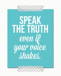 "And there it is. What you wish all of your children (and you) could do every time without fail. ""Speak the truth even if your voice shakes.""  Free printable: - landeelu.com"