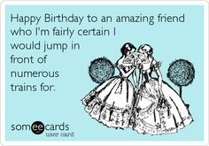 Happy Birthday To An Amazing Friend Who Im Fairly Certain I Would Jump In