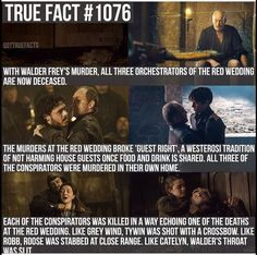 Game of Thrones Fact. With Walder Frey's murder all three orchestrators of the Red Wedding are now deceased. Their murders further replicated deaths of those killed at the Red Wedding. ASOIAF