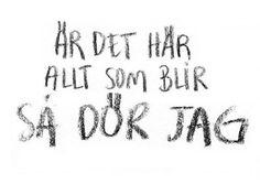Är det här allt som blir så dör jag. Håkan Hellström. Känn ingen sorg.