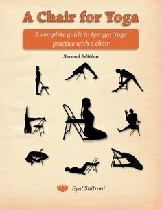 A Chair for Yoga: A complete guide to Iyengar Yoga practice with a chair