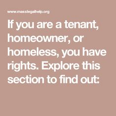 If you are a tenant, homeowner, or homeless, you have rights. Explore this section to find out: