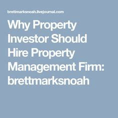 Why Property Investor Should Hire Property Management Firm: brettmarksnoah