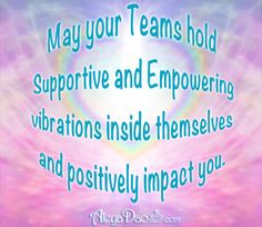 """Energetic Weather Advisory Quote for the day:  May your Teams hold supportive and empowering vibrations inside themselves and positively impact you. http://www.aleyadao.com/energy-healing/daily-meditation.php  """"Like"""" and Follow my Facebook page for the latest info: https://www.facebook.com/CupsOfConsciousness/   #mindfulness #consciousness #meditation #quote #tranquility #PositiveQuotes #healing"""