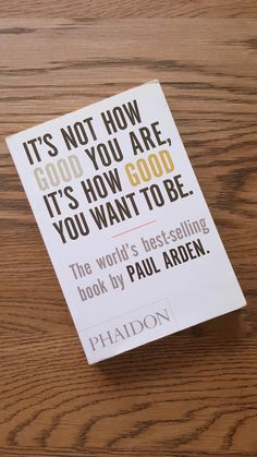 Book Review- It's Not How Good You Are, It's How Good You Want To Be- Paul Arden | BecBec