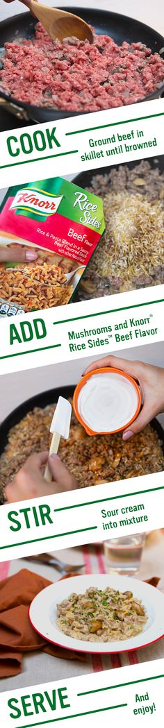 Create a creamy, flavorful meal for the family dinner table in less than half an hour with Knorr's easy & delicious 20-Minute Stroganoff recipe. 1. Cook ground beef with onion in a large skillet 2. Add water, mushrooms, and Knorr® Rice Sides™ - Beef flavor  3. Stir in sour cream. Enjoy!