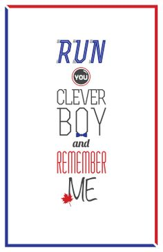 """""""Run you clever boy and remember me"""" - #DoctorWho #type #poster"""