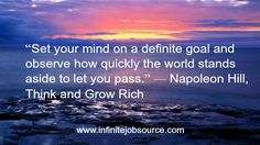 """Napoleon Hill Quotes """"Set your mind on a definite goal and observe how quickly the world stands aside to let you pass."""" ― Napoleon Hill, Think and Grow Rich"""