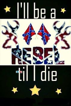 Confederate flag - I'll be a rebel til I die