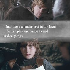 """Game of thrones:and I have a tender spot in my heart for cripples,bastards and broken things.-tyrion lannister.-""""broken things"""". love you,Tyrion!!!!;)"""