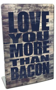 Vintage and Retro Tin Signs - JackandFriends.com - Love You More Than Bacon Table Topper 6 x 9 Inches, $12.98 (http://www.jackandfriends.com/love-you-more-than-bacon-table-topper-6-x-9-inches/)
