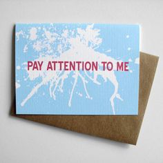 Funny Greeting Card  Pay Attention to Me by 4four on Etsy, $4.00