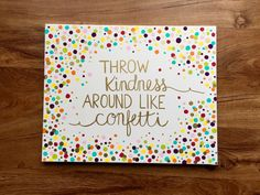 CUSTOM ORDER for Rebecca - Throw Kindness Around Like Confetti - 16 x 20 Colorful Canvas Painting with Gold Accents Custom canvas painting for Wesley - colorful confetti background with gold hand painted calligraphy reading Diy Canvas Art, Canvas Crafts, Kids Canvas, Small Canvas, Do It Yourself Quotes, Cute Crafts, Diy Crafts, Beach Crafts, Garden Crafts
