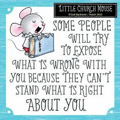 ♥ Some people will try to expose what is wrong with you because they can't stand what is right about you... Little Church Mouse ♥