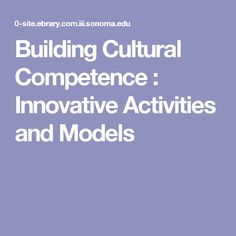 Building Cultural Competence : Innovative Activities and Models