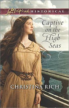 Captive on the High Seas (Love Inspired Historical #290) by Christina Rich, Jul 2015