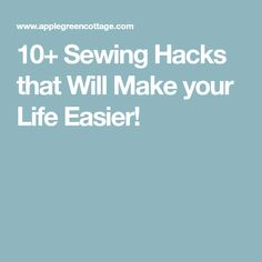 10+ Sewing Hacks that Will Make your Life Easier!